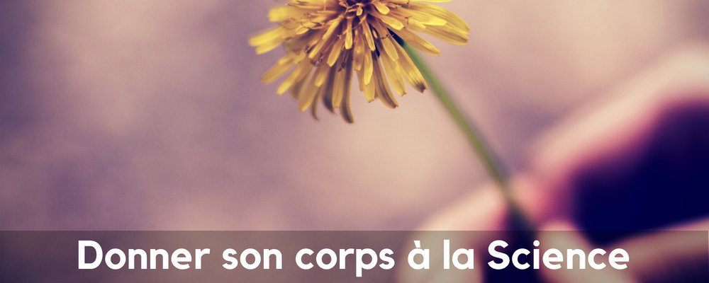 Comment Donner son Corps à la Science ?